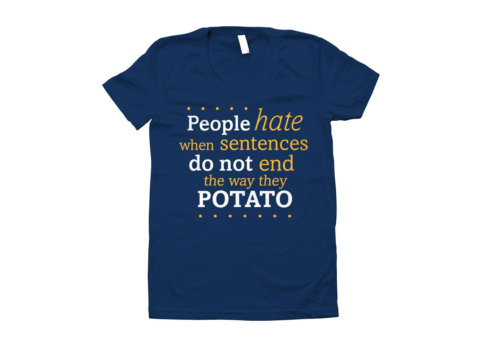 Sentences That End In Potato on Juniors T-Shirt