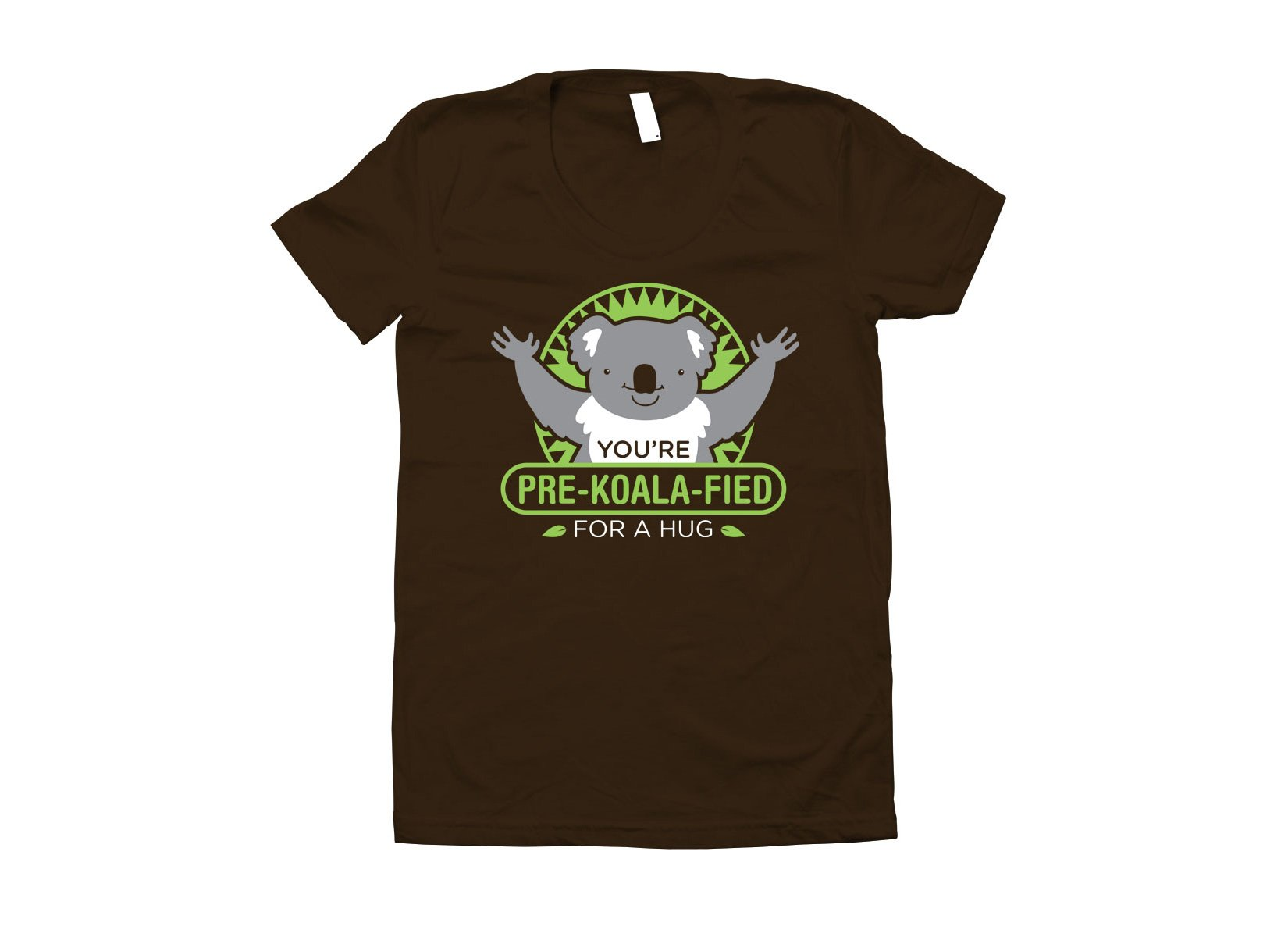 You're Pre-Koala-Fied For A Hug on Juniors T-Shirt