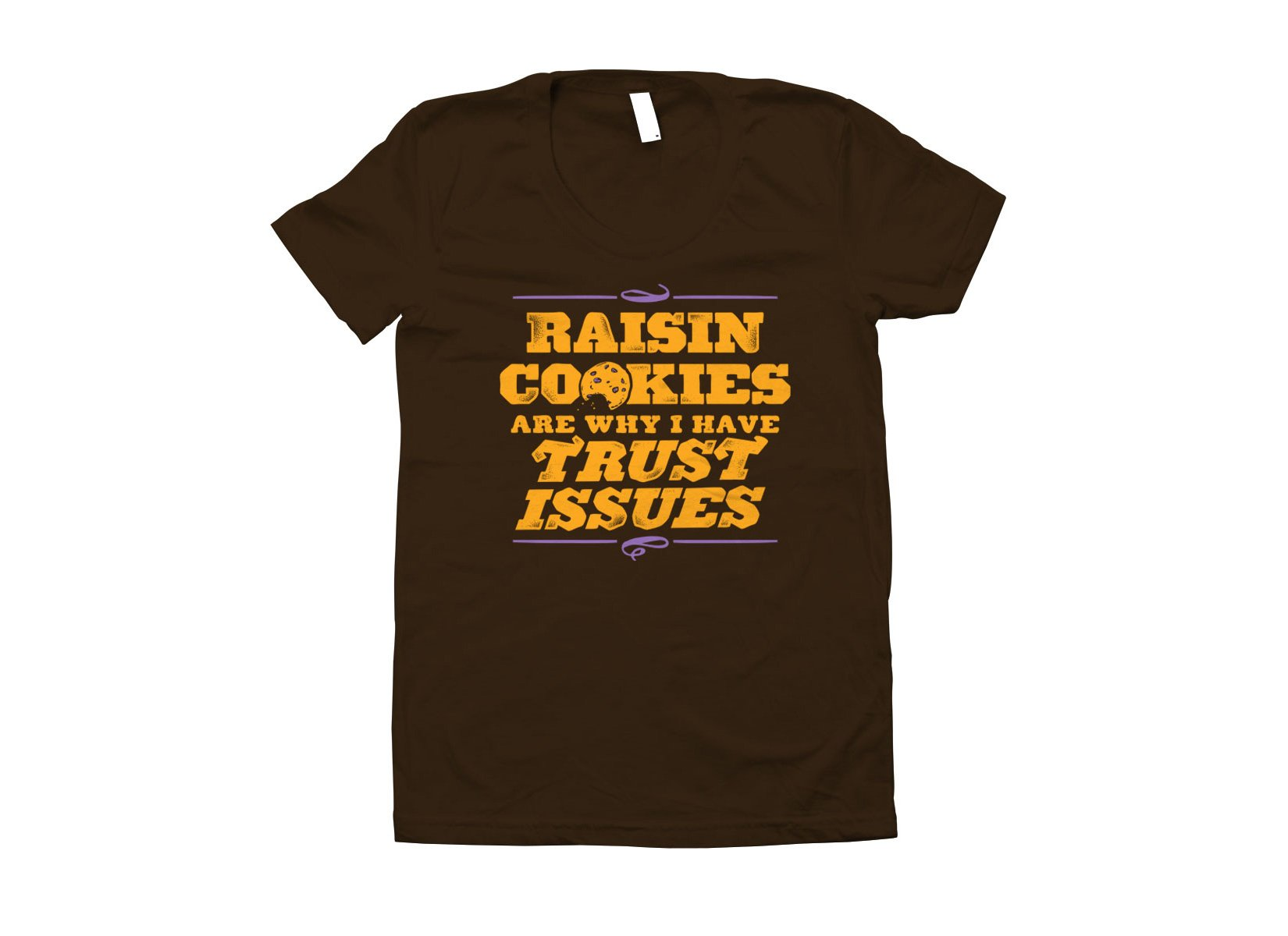 Raisin Cookies Are Why I Have Trust Issues on Juniors T-Shirt