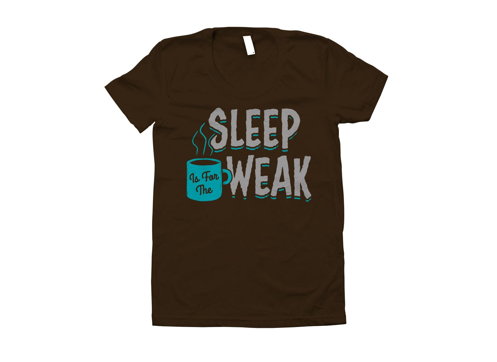 Sleep Is For The Weak on Juniors T-Shirt