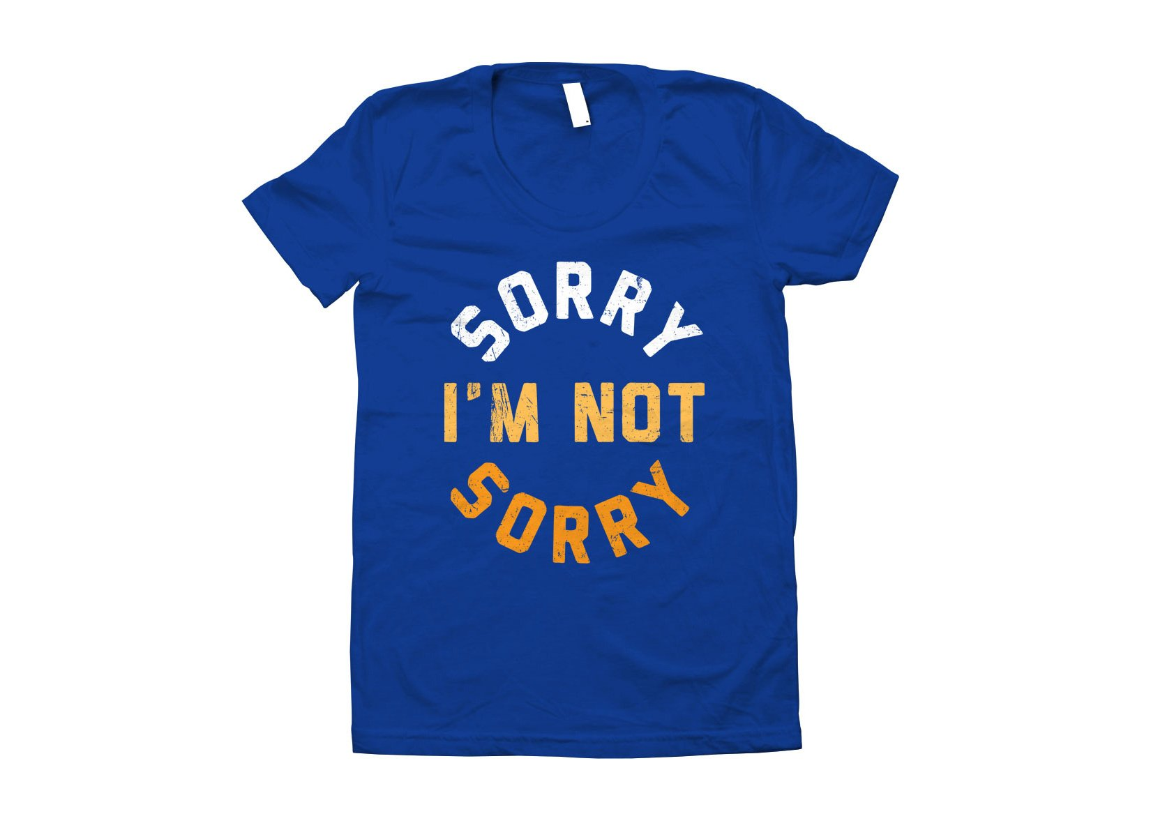 Sorry I'm Not Sorry on Juniors T-Shirt
