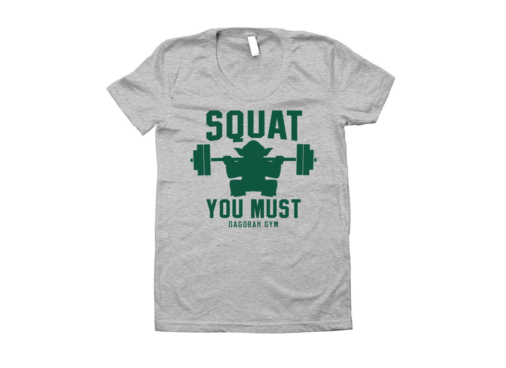 Squat You Must on Juniors T-Shirt