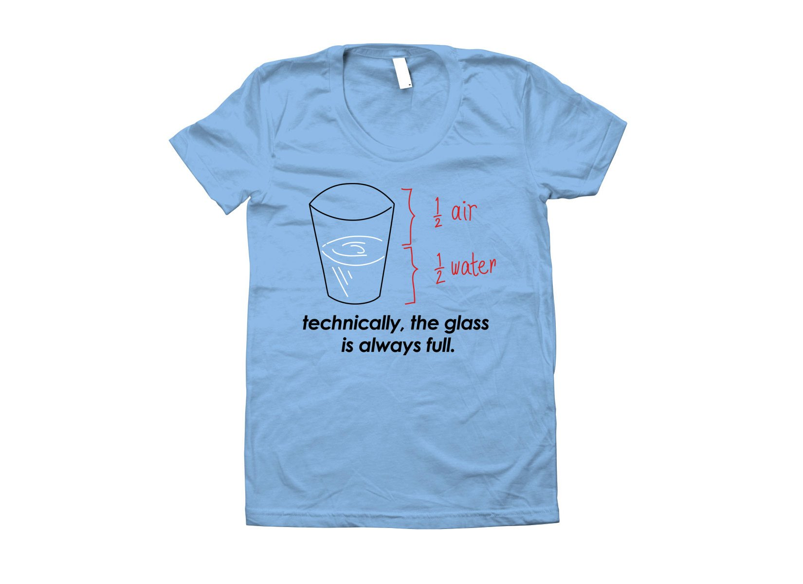 Technically, The Glass Is Always Full on Juniors T-Shirt