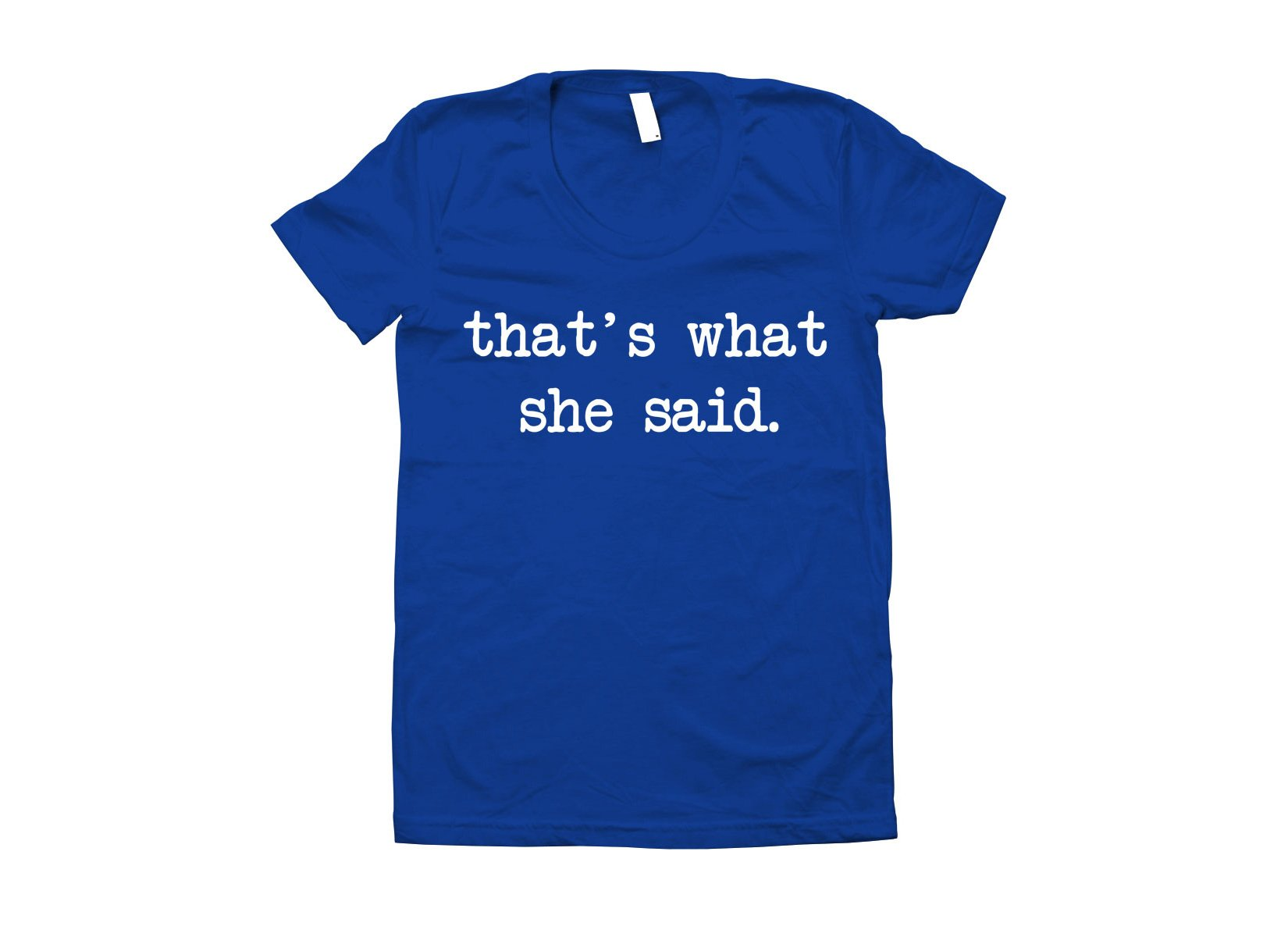 That's What She Said on Juniors T-Shirt