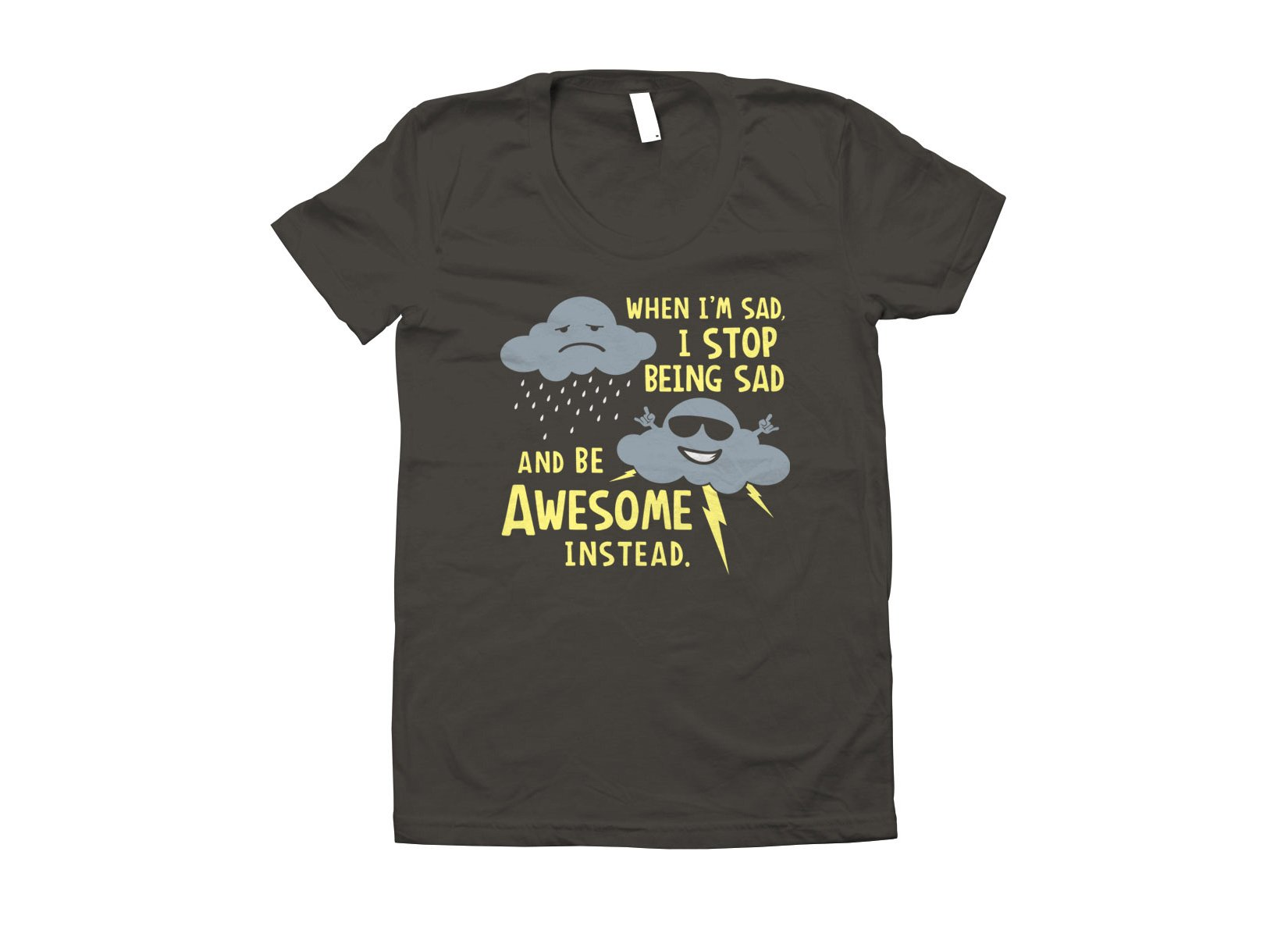 When I'm Sad, I Stop Being Sad And Be Awesome Instead on Juniors T-Shirt