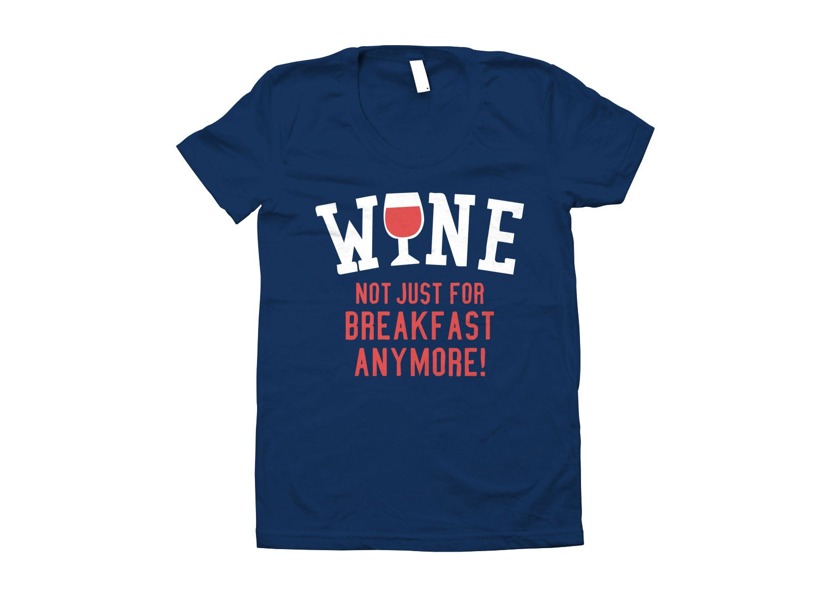 Wine, Not Just For Breakfast Anymore on Juniors T-Shirt
