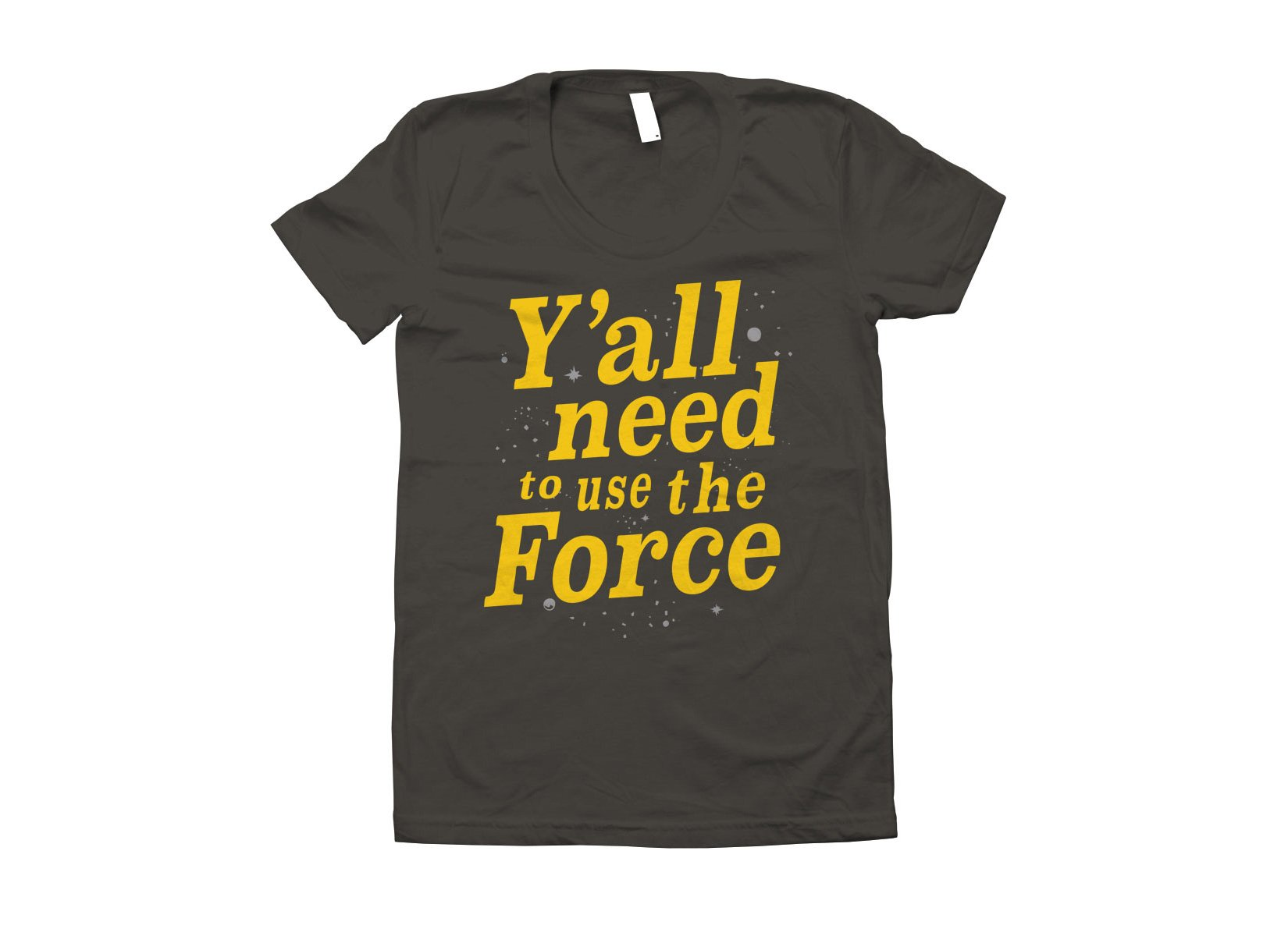 Y'all Need To Use The Force on Juniors T-Shirt