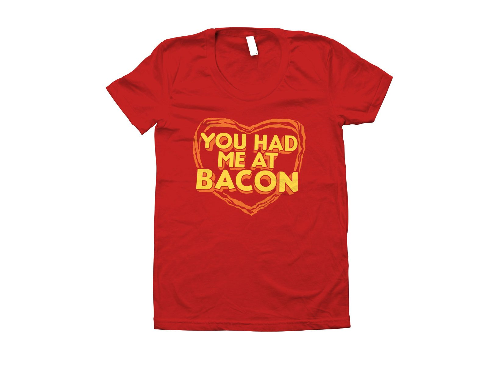 You Had Me At Bacon on Juniors T-Shirt