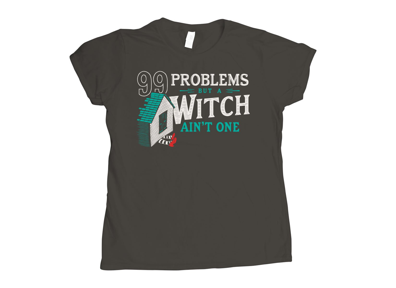 99 Problems But A Witch Ain't One on Womens T-Shirt