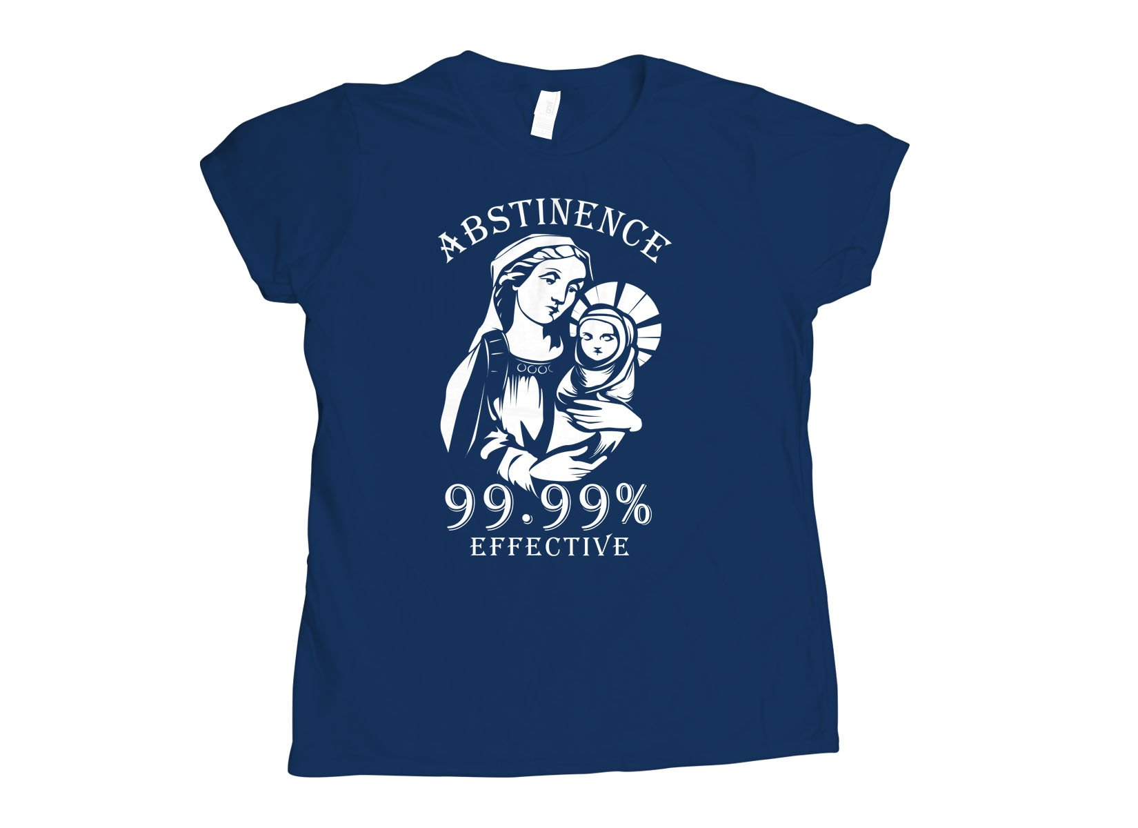 Abstinence, 99.99% Effective on Womens T-Shirt