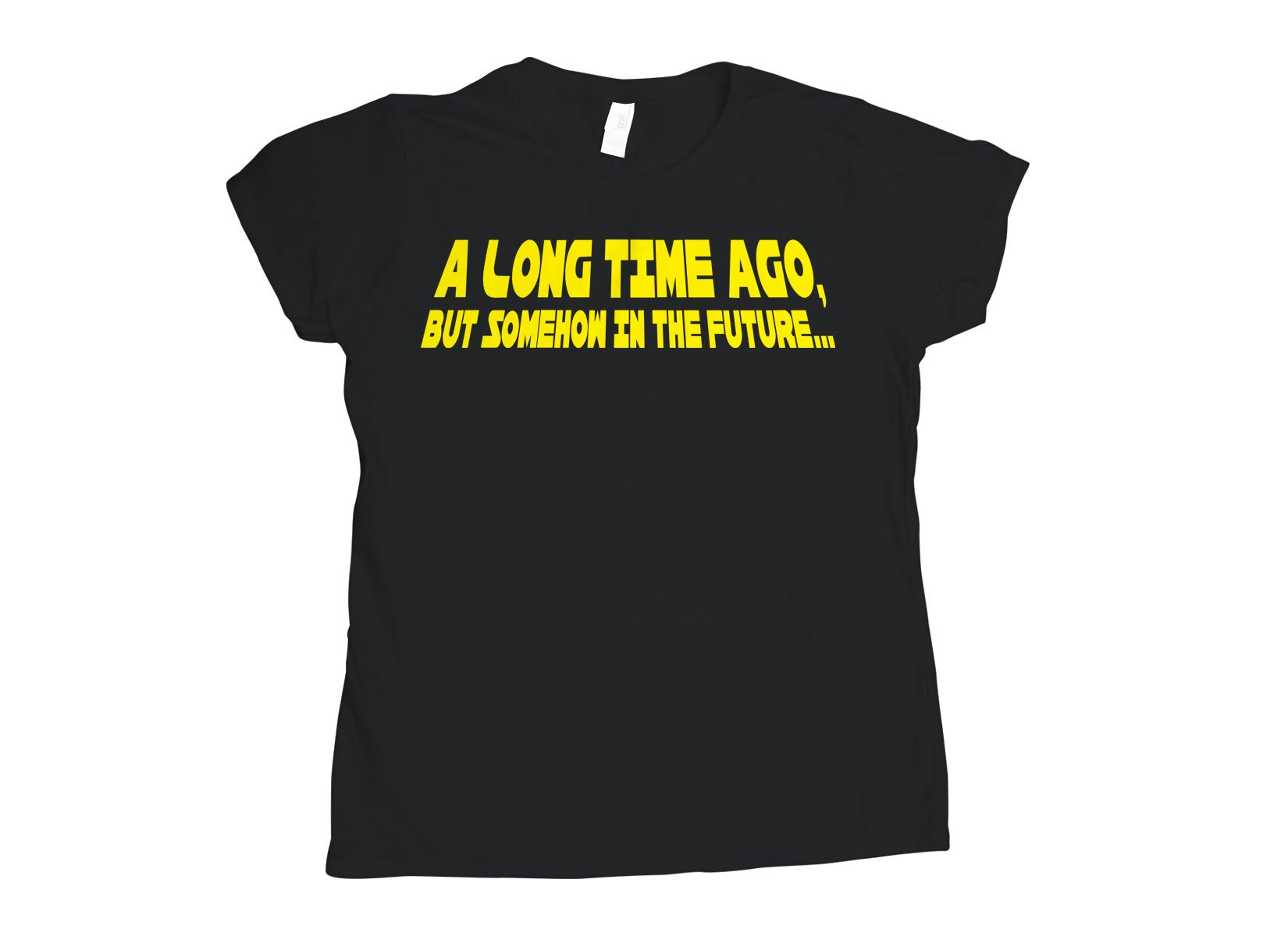 A Long Time Ago, But Somehow In The Future on Womens T-Shirt