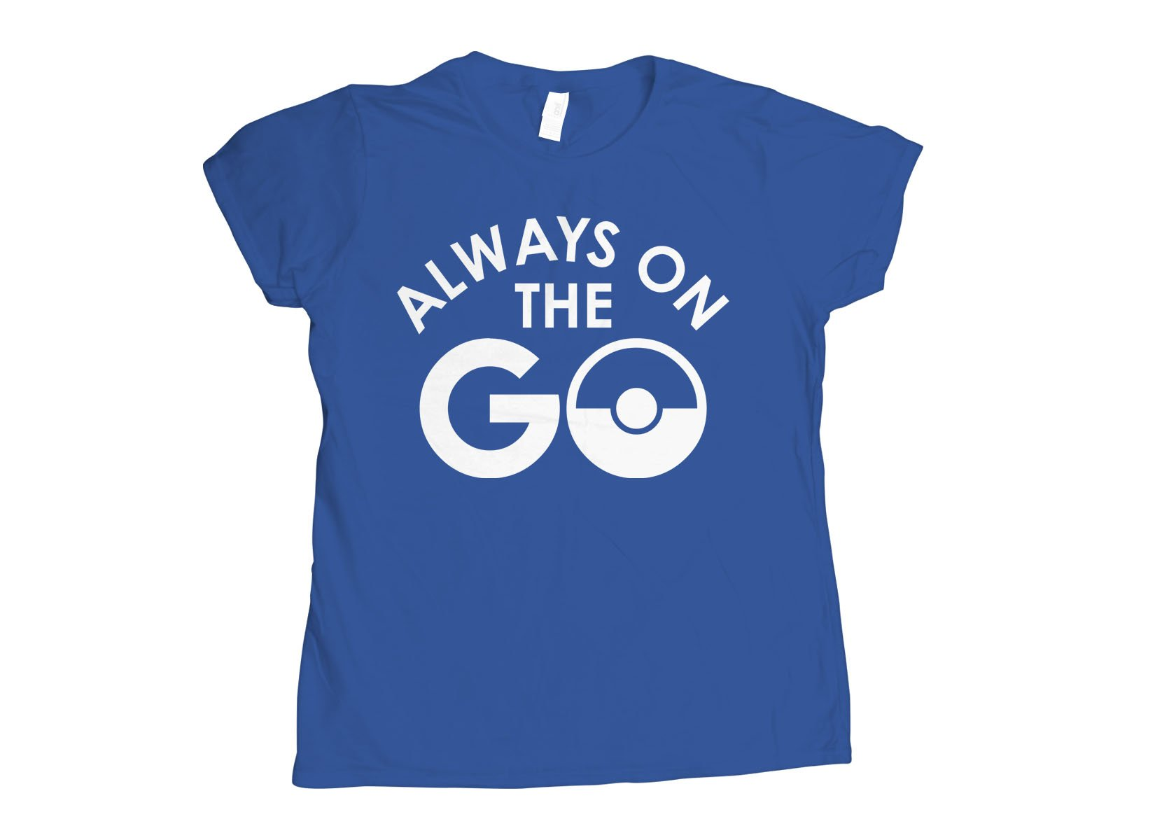 Always On The Go on Womens T-Shirt