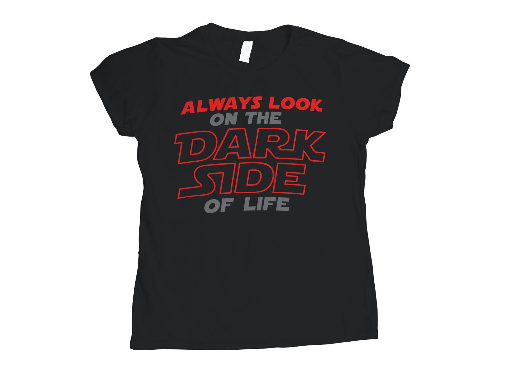 Always Look On The Dark Side Of Life on Womens T-Shirt