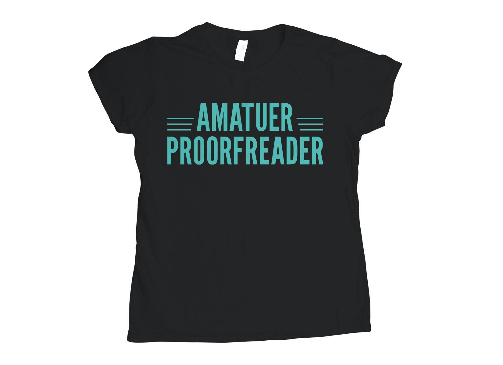 Amatuer Proorfeader on Womens T-Shirt