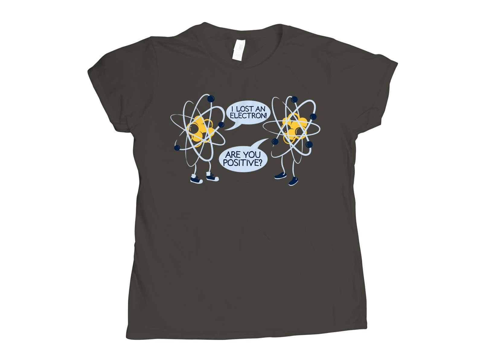 I Lost An Electron. Are You Positive? on Womens T-Shirt