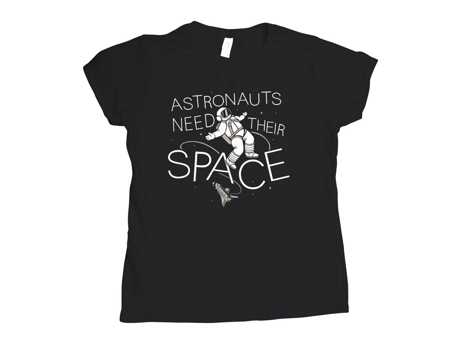 Astronauts Need Their Space on Womens T-Shirt