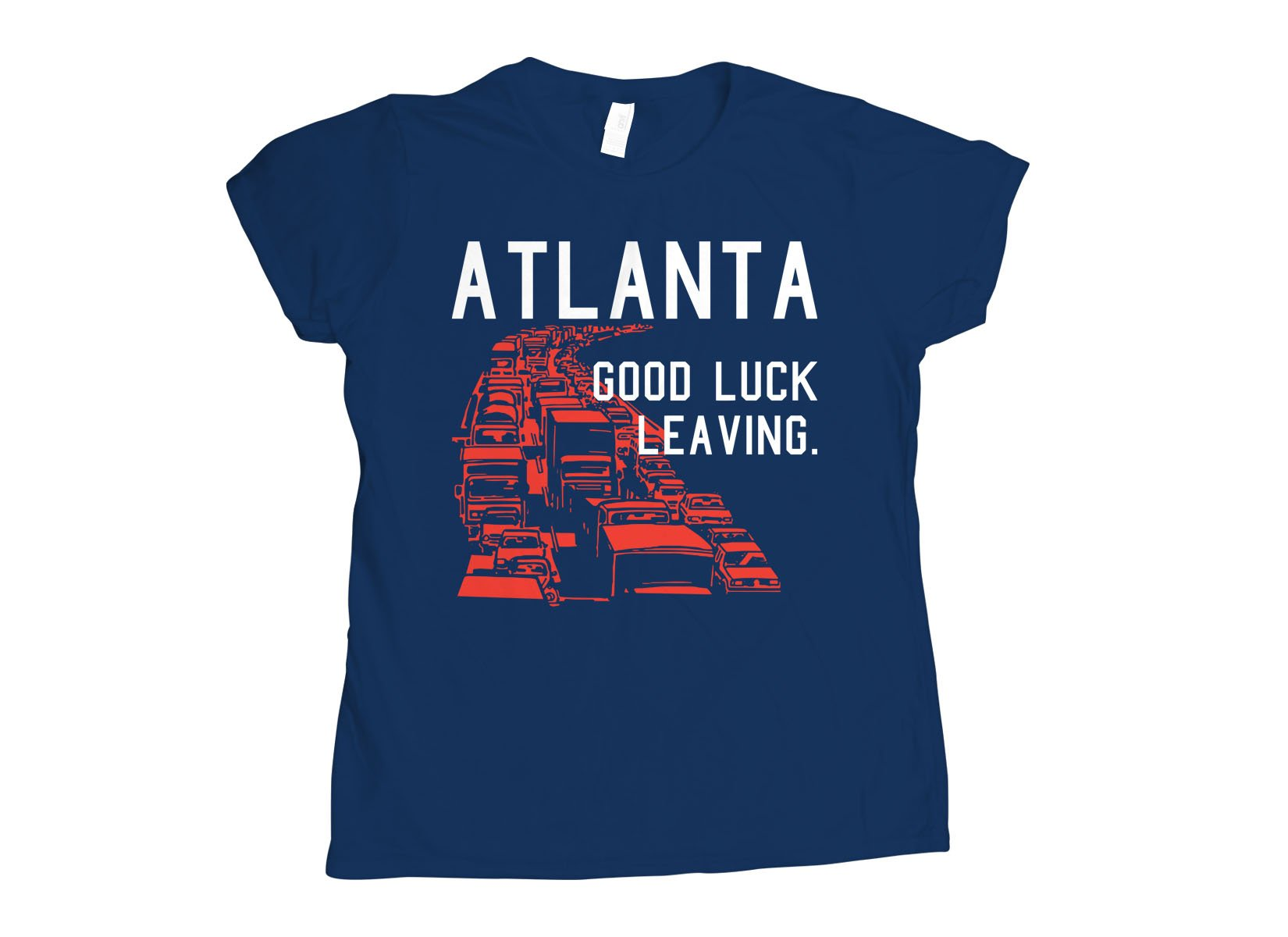 Atlanta, Good Luck Leaving. on Womens T-Shirt