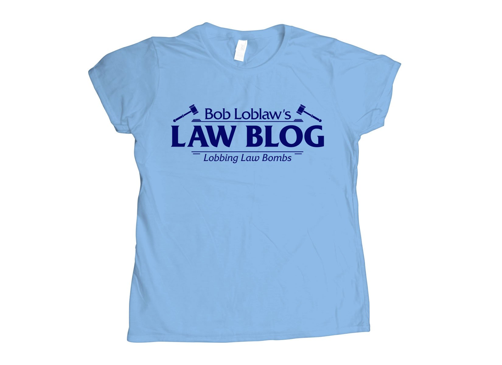 Bob Loblaw's Law Blog on Womens T-Shirt