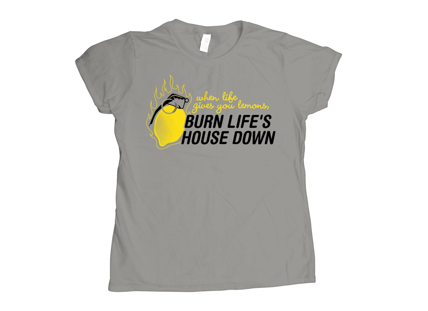 Burn Life's House Down on Womens T-Shirt