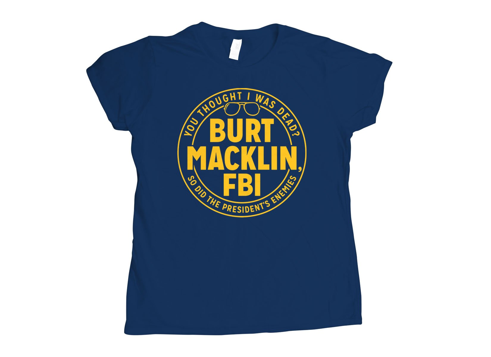 Burt Macklin, FBI on Womens T-Shirt