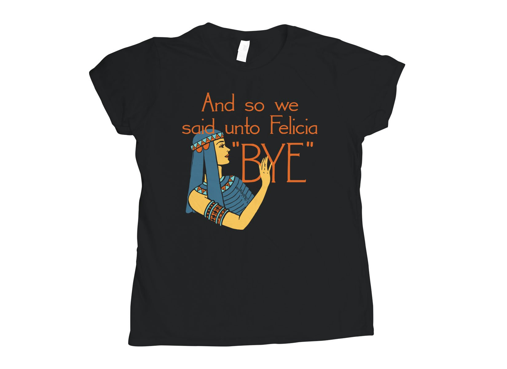 Bye Felicia on Womens T-Shirt