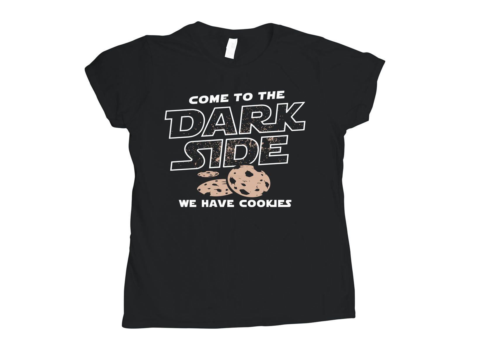 Come To The Dark Side, We Have Cookies on Womens T-Shirt