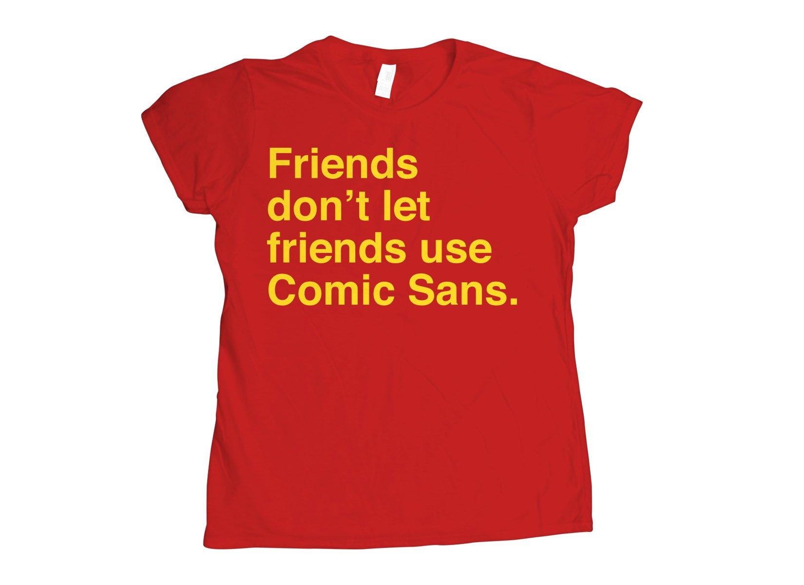 Friends Don't Let Friends Use Comic Sans on Womens T-Shirt
