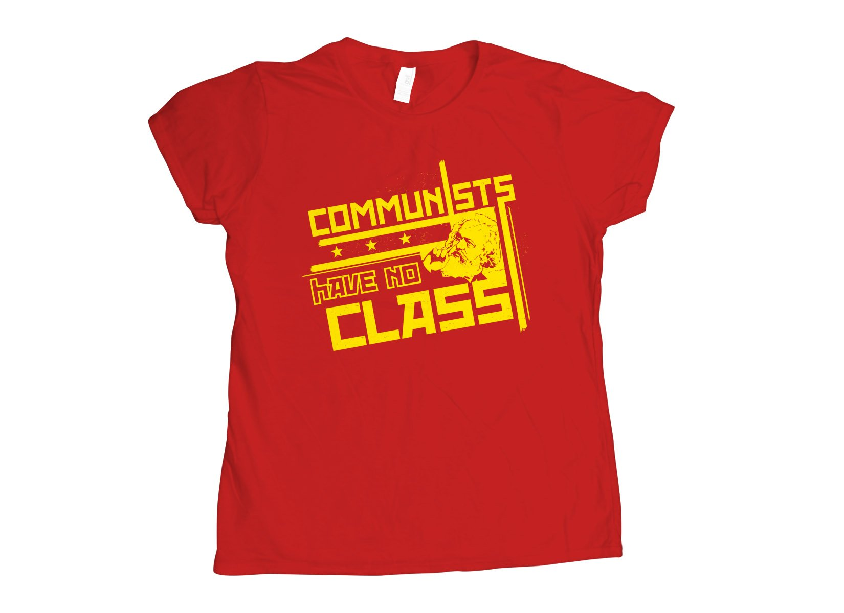 Communists Have No Class on Womens T-Shirt