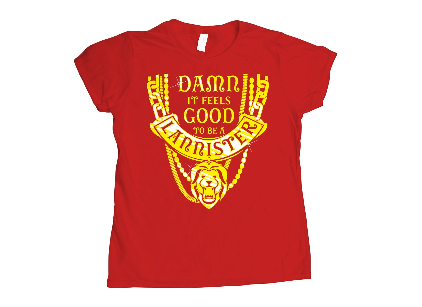 Damn It Feels Good To Be A Lannister on Womens T-Shirt