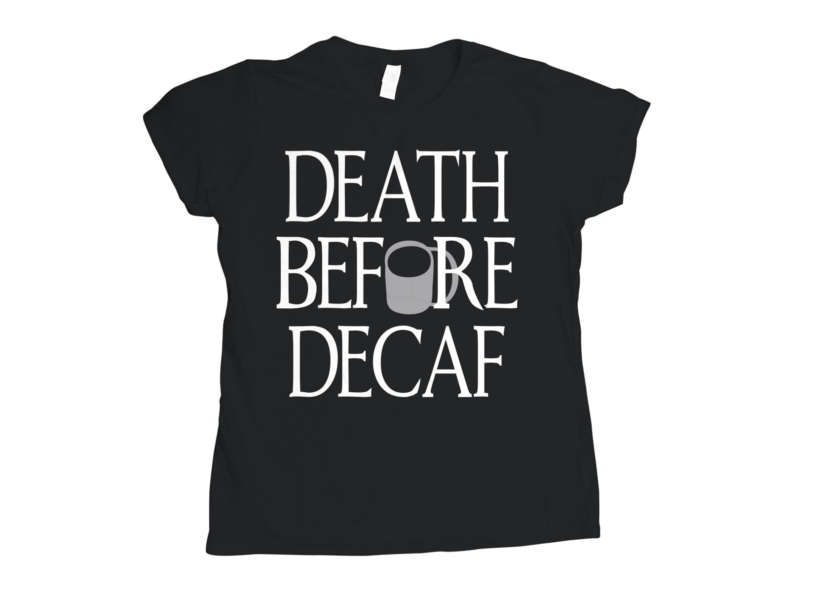 Death Before Decaf on Womens T-Shirt