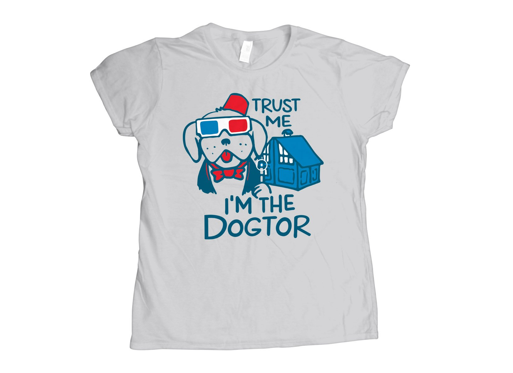 Trust Me, I'm The Dogtor on Womens T-Shirt