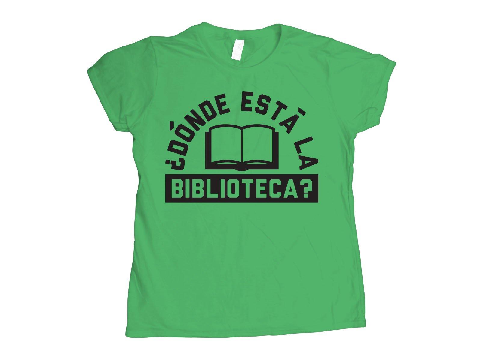 Donde Esta La Biblioteca? on Womens T-Shirt