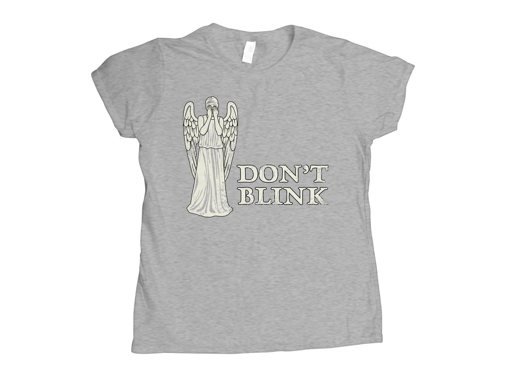 Don't Blink on Womens T-Shirt