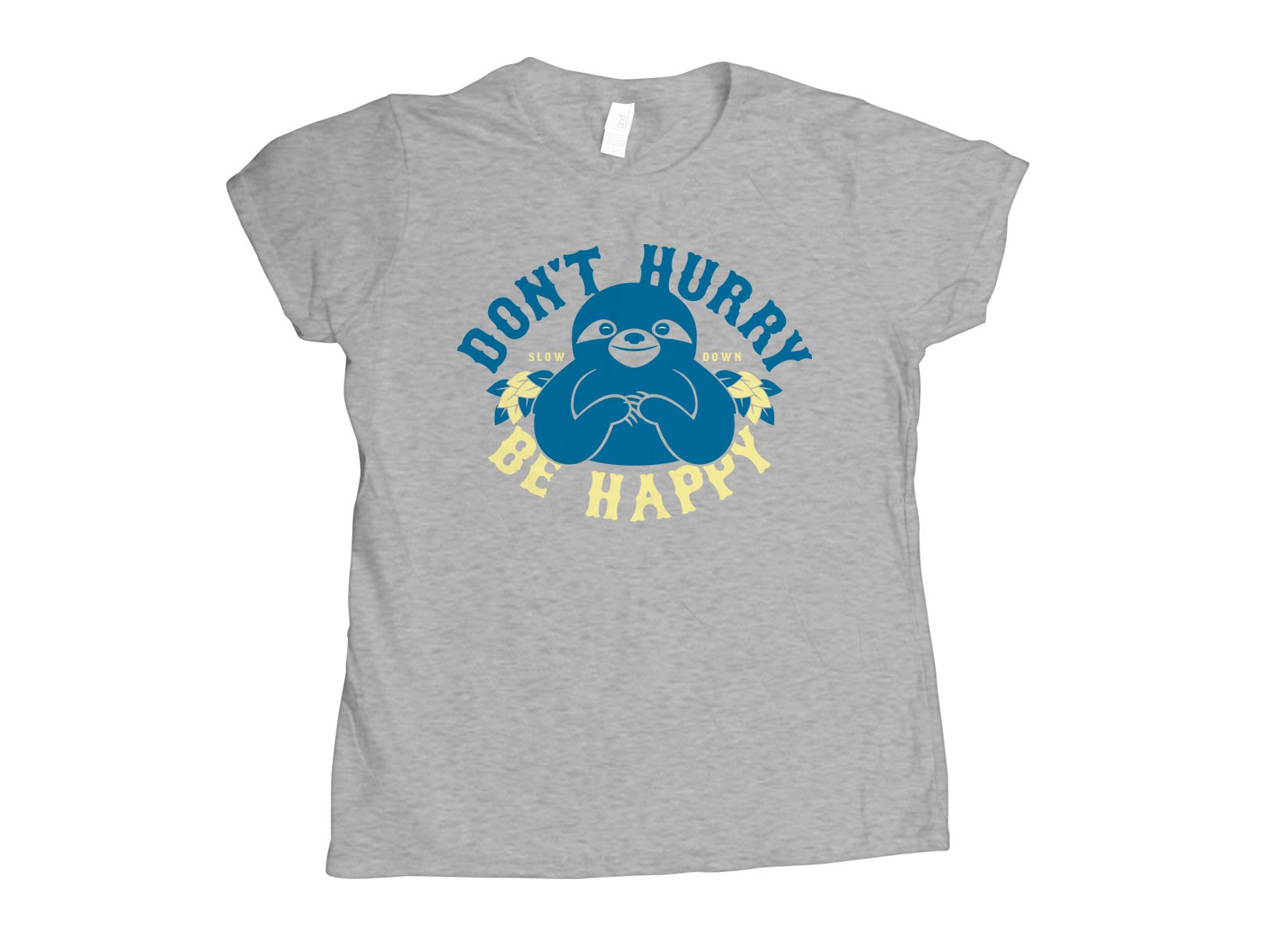 Don't Hurry Be Happy on Womens T-Shirt