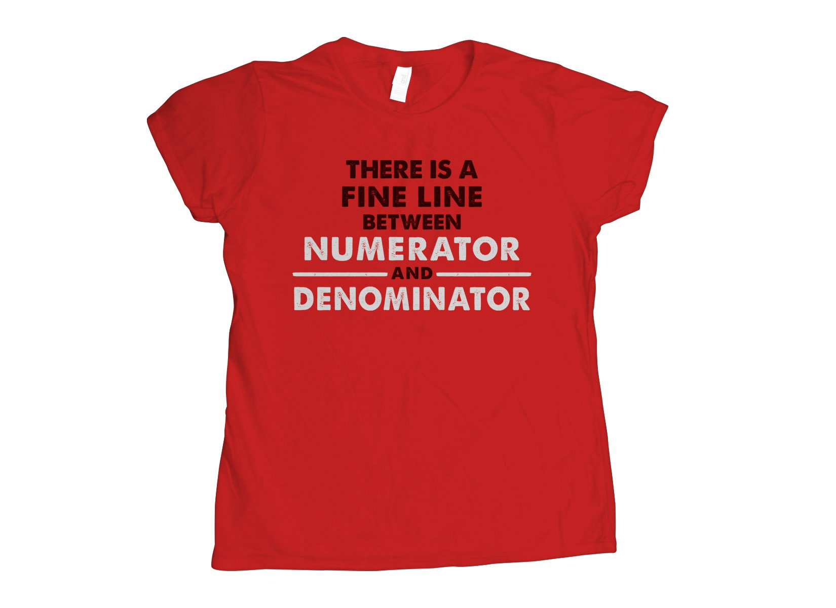 There Is A Fine Line Between Numerator And Denominator on Womens T-Shirt