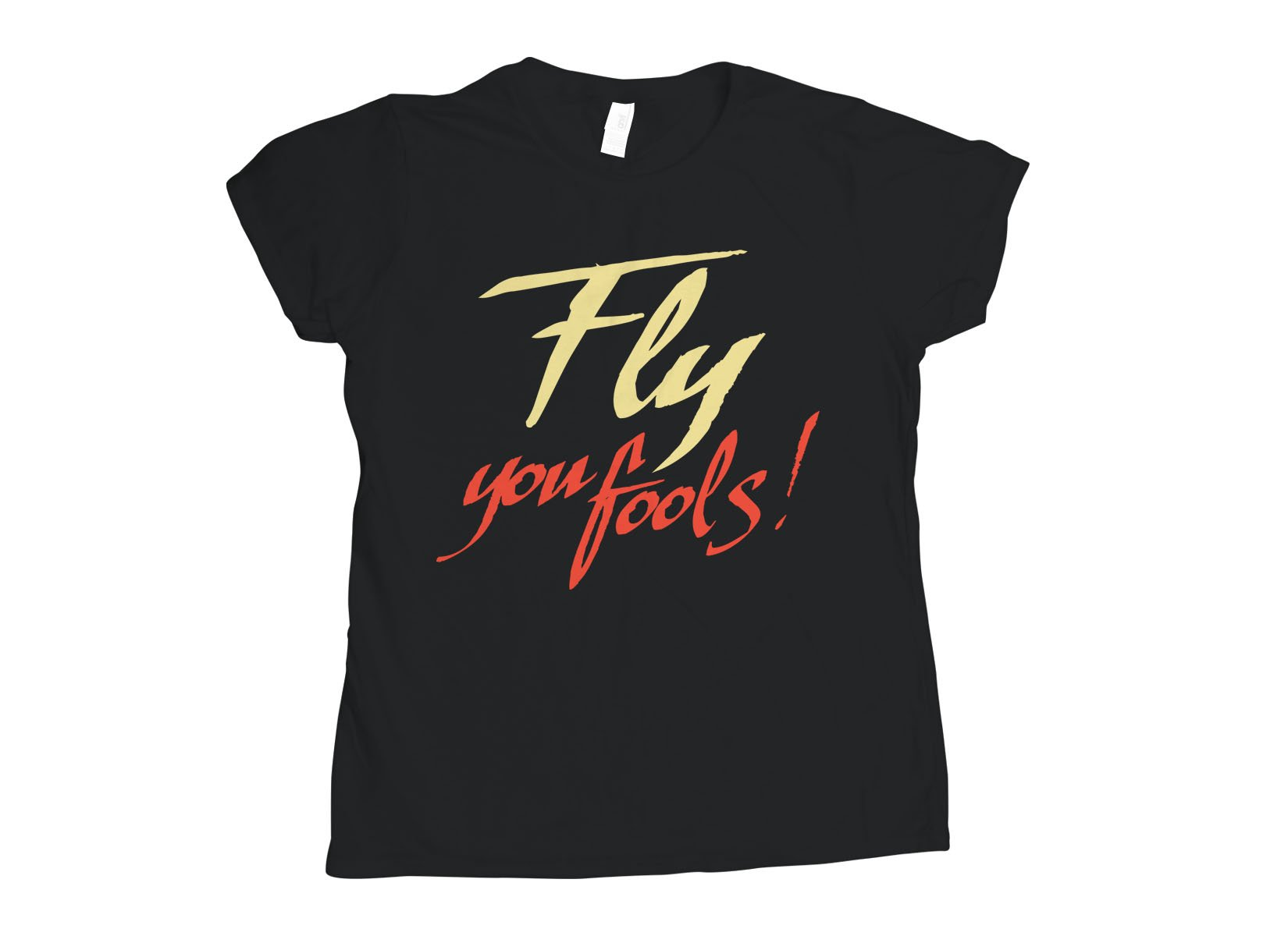 Fly You Fools! on Womens T-Shirt