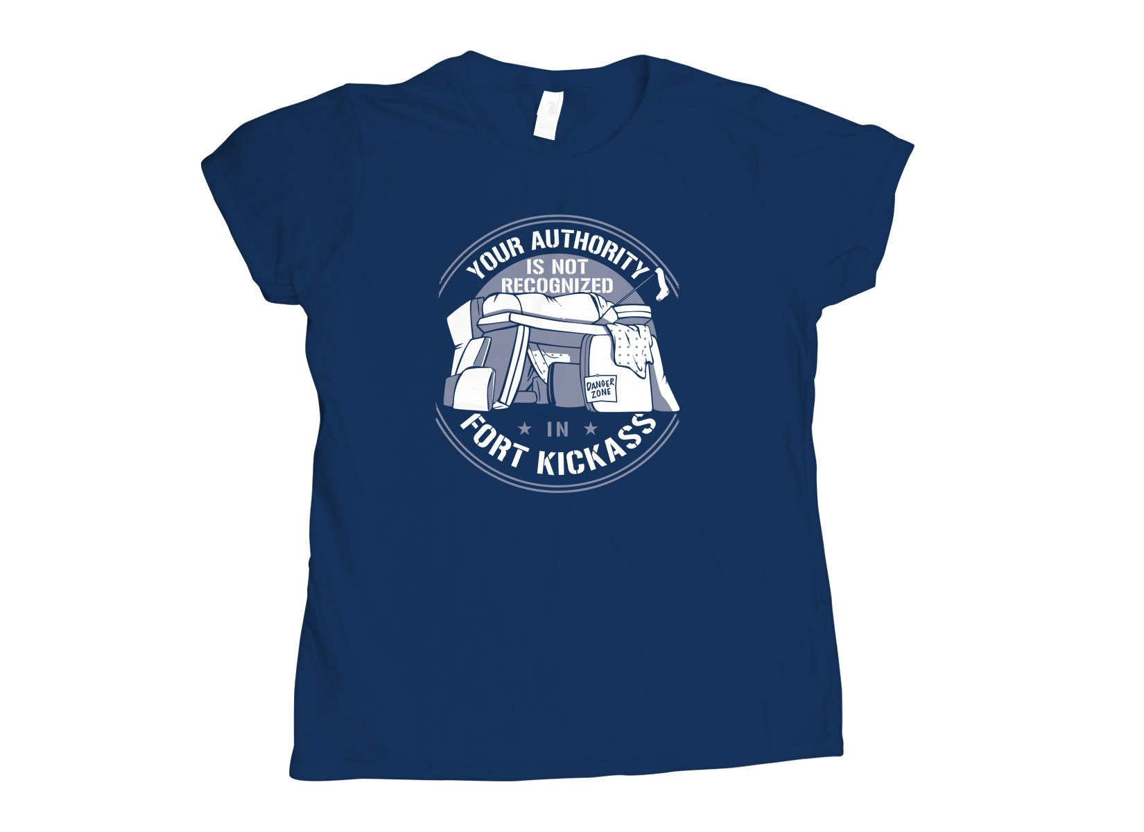Your Authority Is Not Recognized In Fort Kickass on Womens T-Shirt
