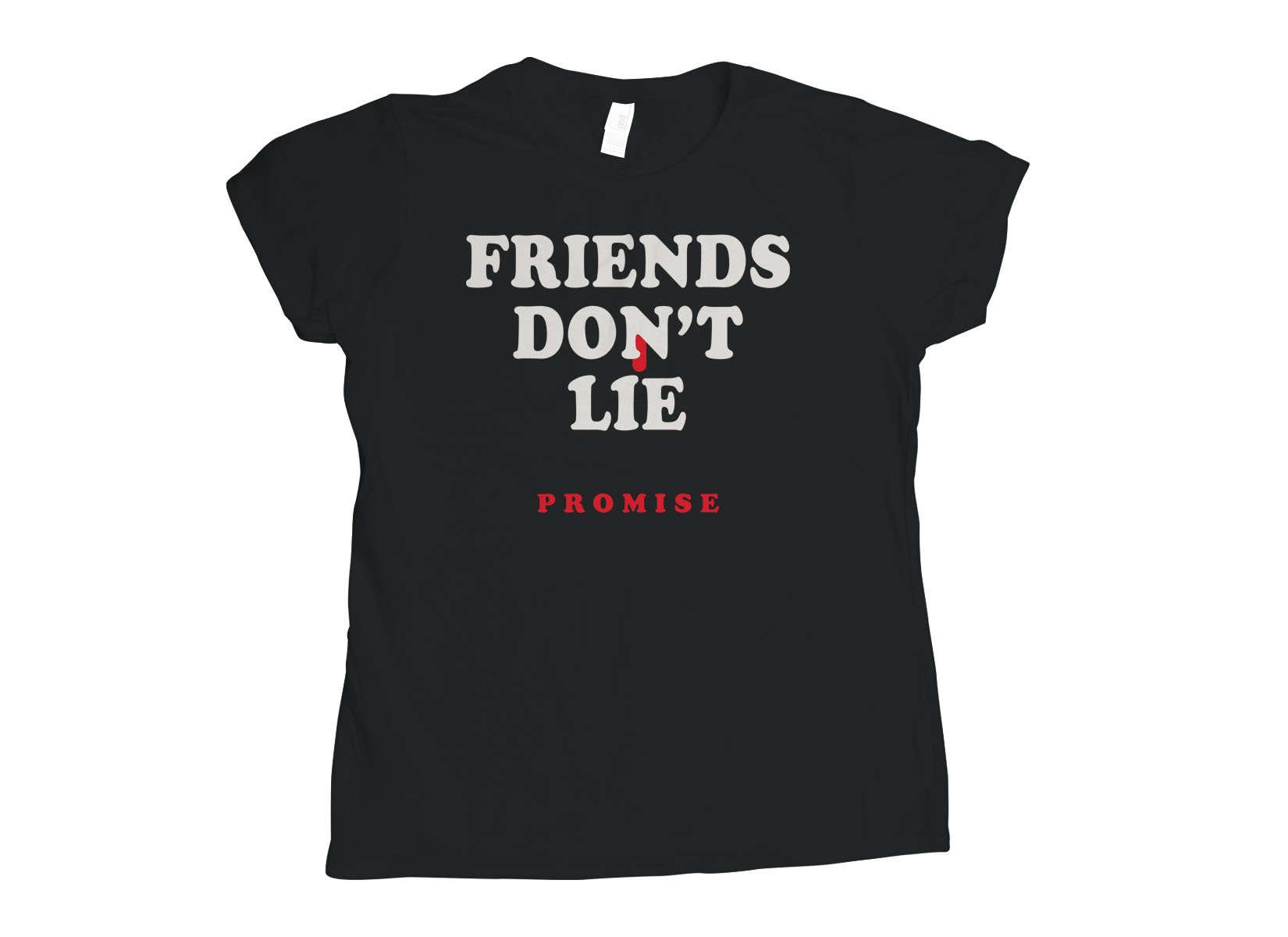 Friends Don't Lie on Womens T-Shirt