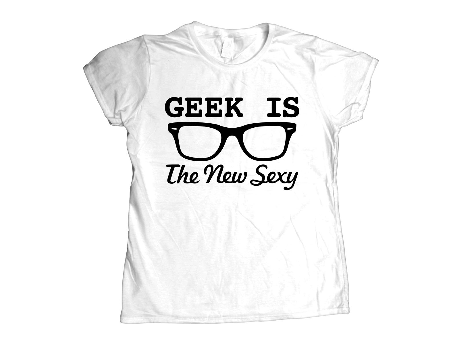 Geek Is The New Sexy on Womens T-Shirt