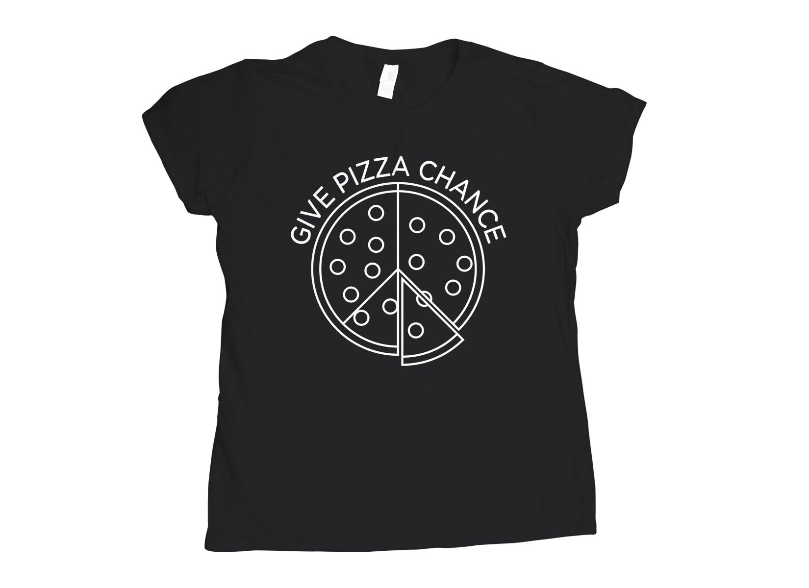 Give Pizza A Chance on Womens T-Shirt