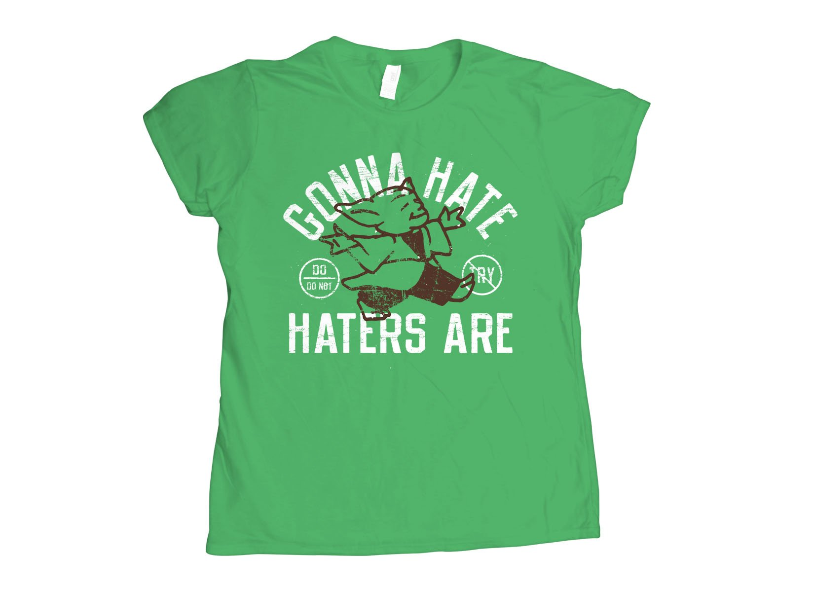 Gonna Hate Haters Are on Womens T-Shirt
