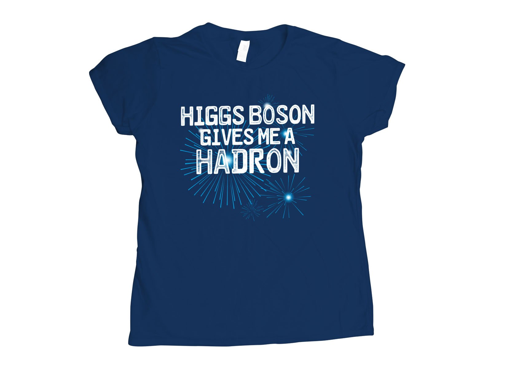 Higgs Boson Gives Me A Hadron on Womens T-Shirt