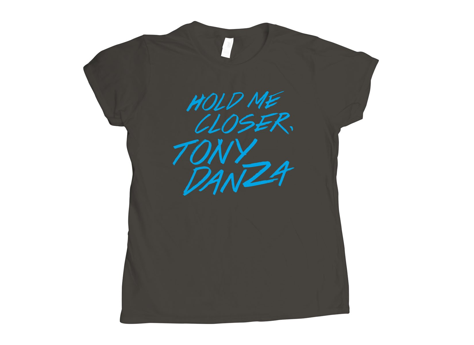 Hold Me Closer, Tony Danza on Womens T-Shirt