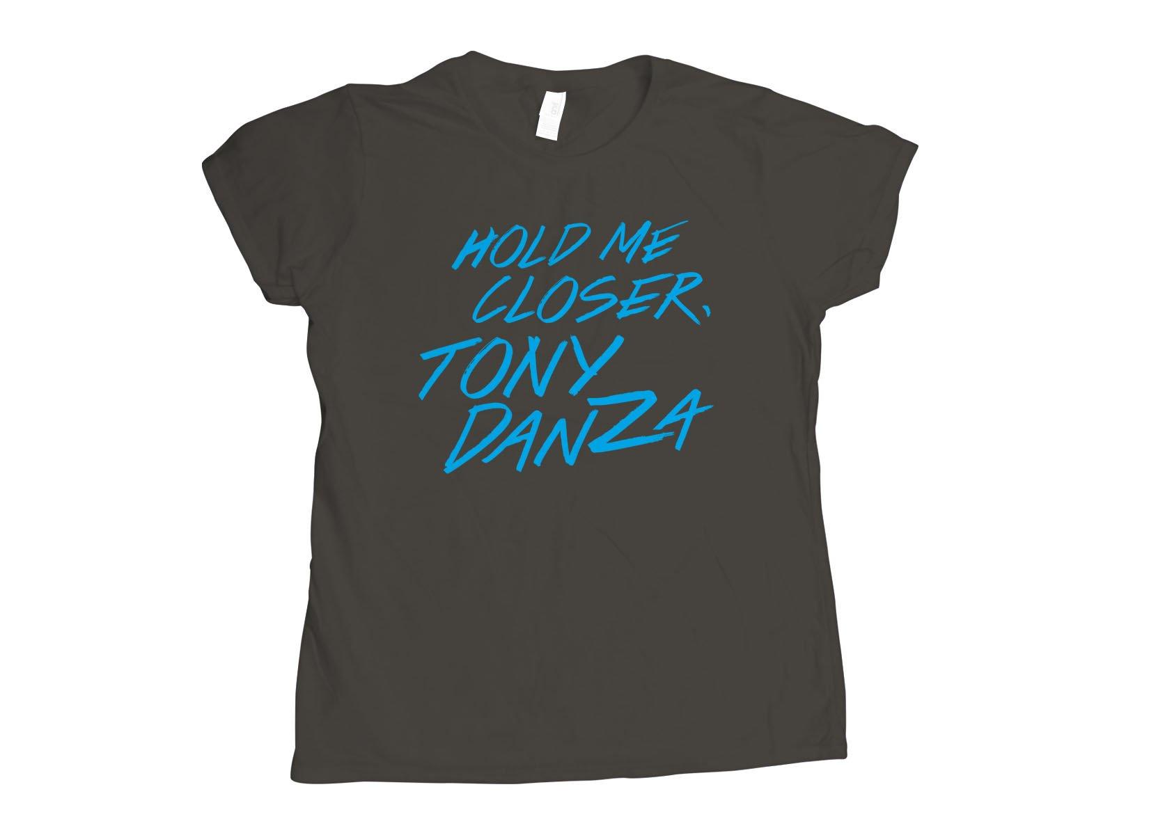 Hold Me Closer, Tony Danza on Womens T-Shirt