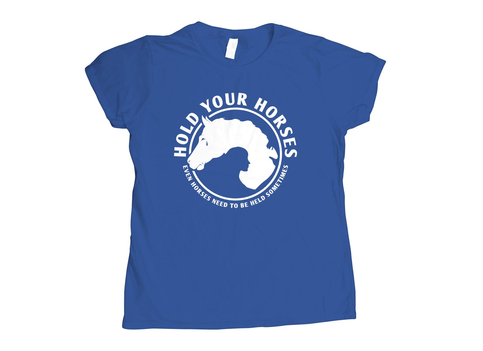 Hold Your Horses on Womens T-Shirt