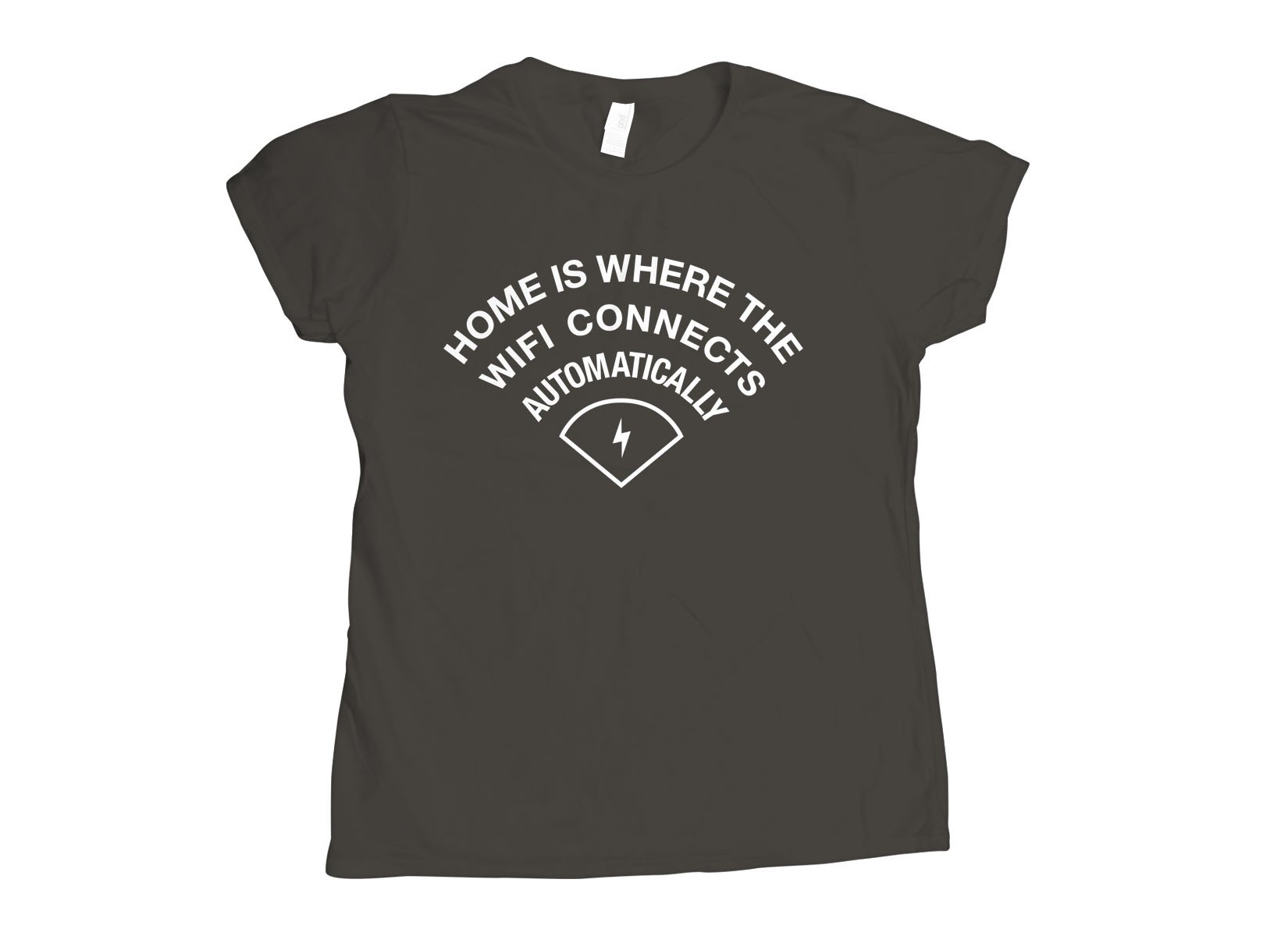 Home Is Where The WiFI Connects Automatically on Womens T-Shirt