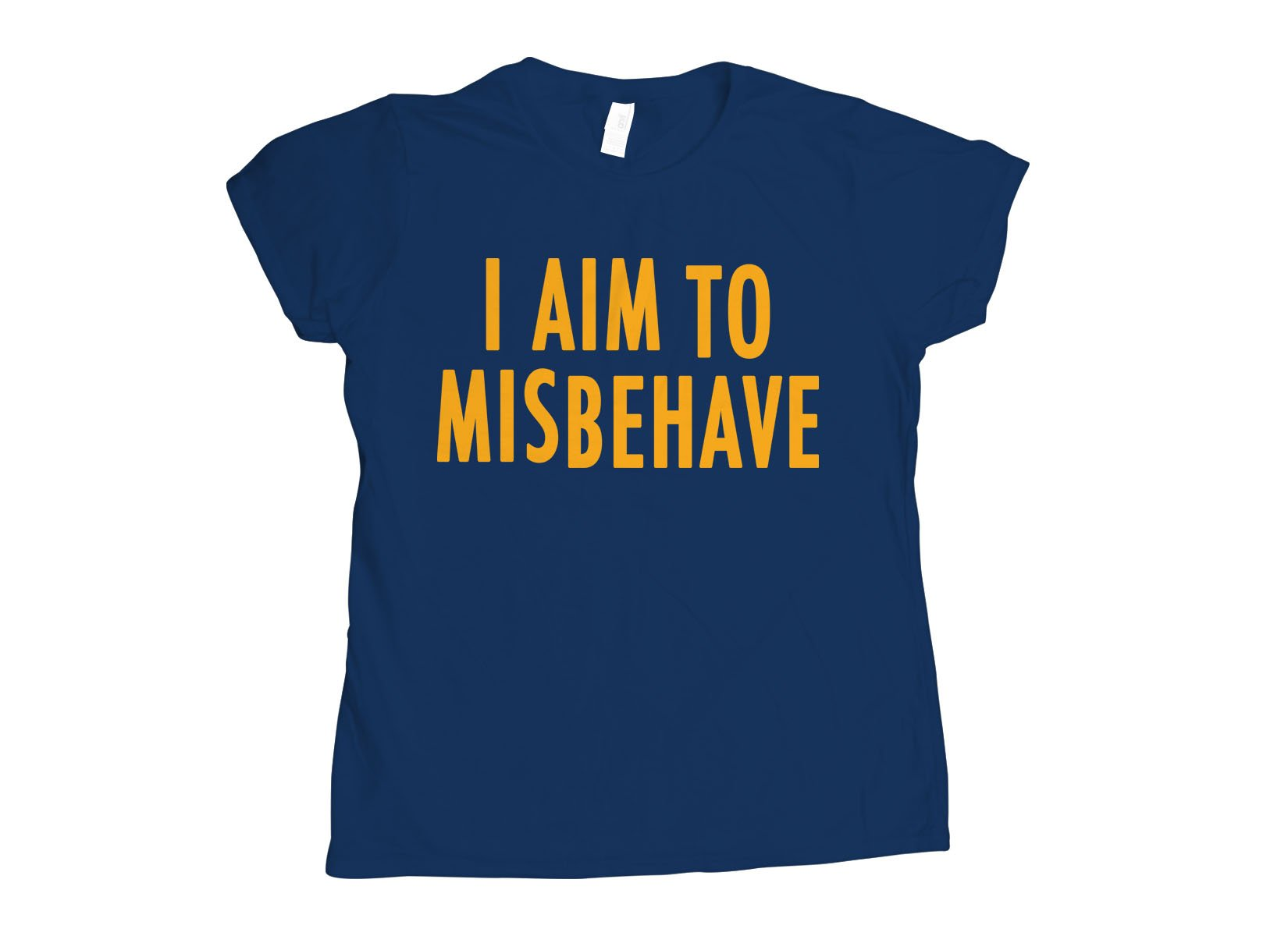 I Aim To Misbehave on Womens T-Shirt