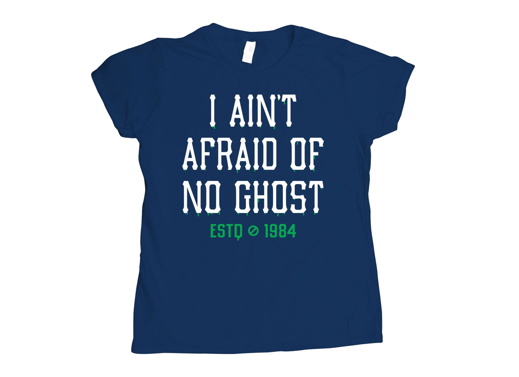 I Ain't Afraid Of No Ghost on Womens T-Shirt