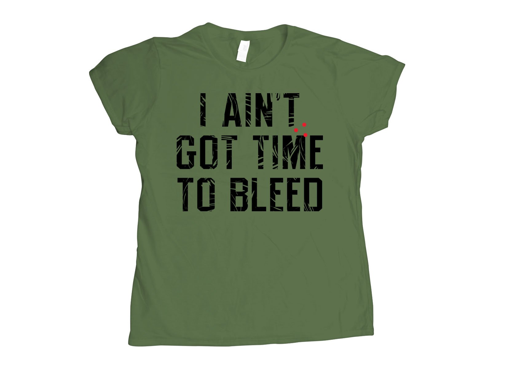 I Ain't Got Time To Bleed on Womens T-Shirt