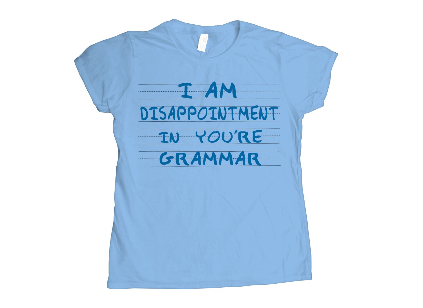 I Am Disappointment on Womens T-Shirt